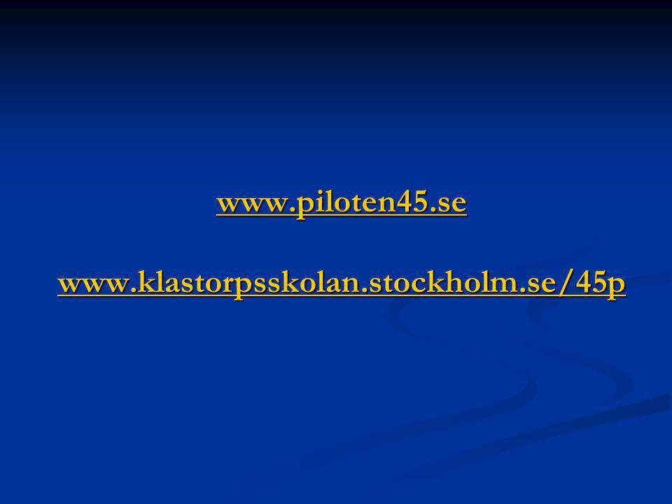 www.piloten45.se www.klastorpsskolan.stockholm.se/45p www.piloten45.se www.klastorpsskolan.stockholm.se/45p