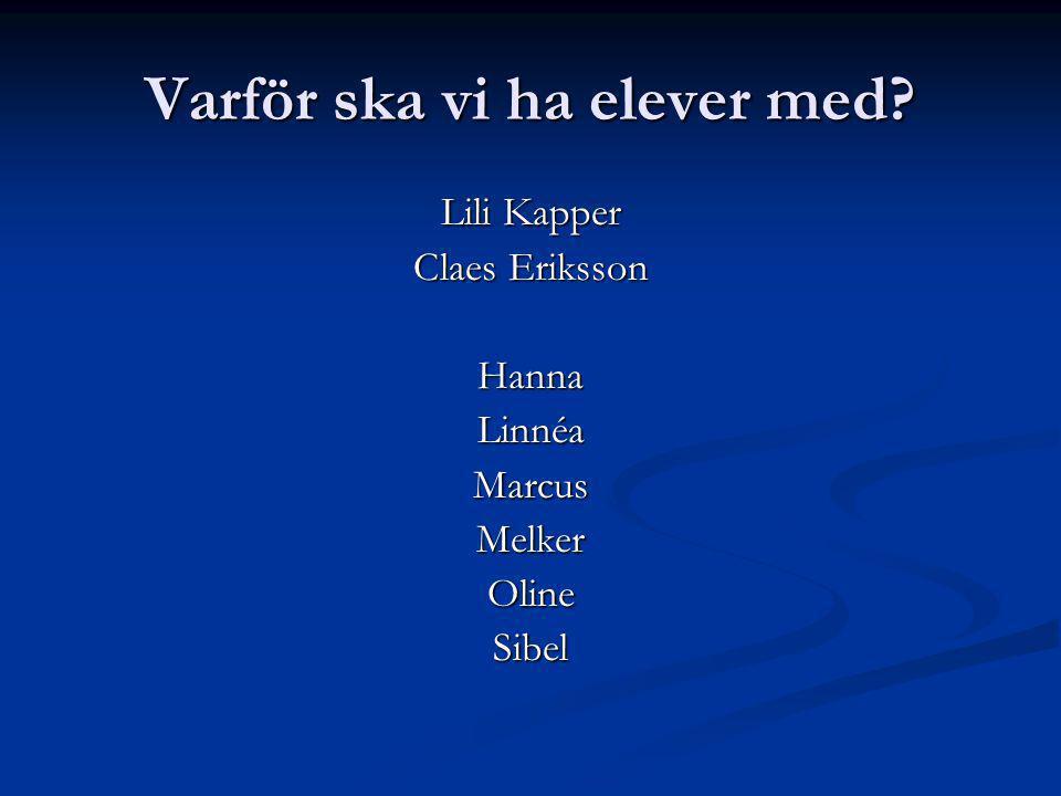 Varför ska vi ha elever med Lili Kapper Claes Eriksson HannaLinnéaMarcusMelkerOlineSibel
