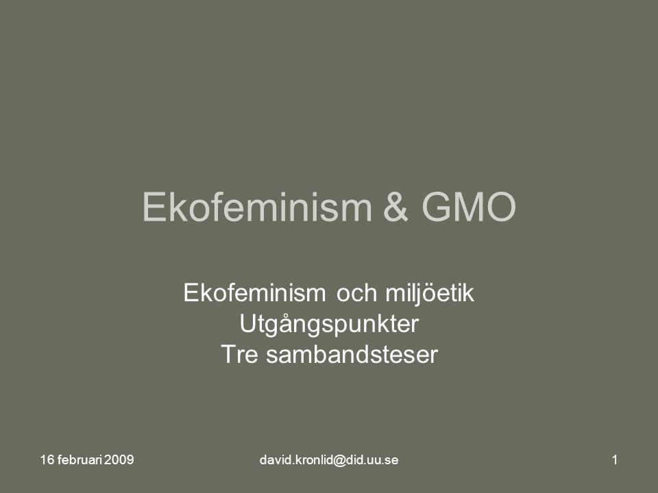 16 februari 2009david.kronlid@did.uu.se1 Ekofeminism & GMO Ekofeminism och miljöetik Utgångspunkter Tre sambandsteser