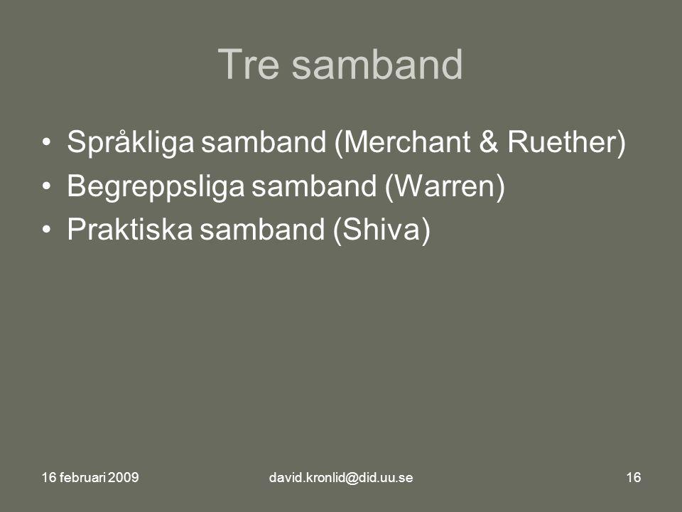 16 februari 2009david.kronlid@did.uu.se16 Tre samband Språkliga samband (Merchant & Ruether) Begreppsliga samband (Warren) Praktiska samband (Shiva)