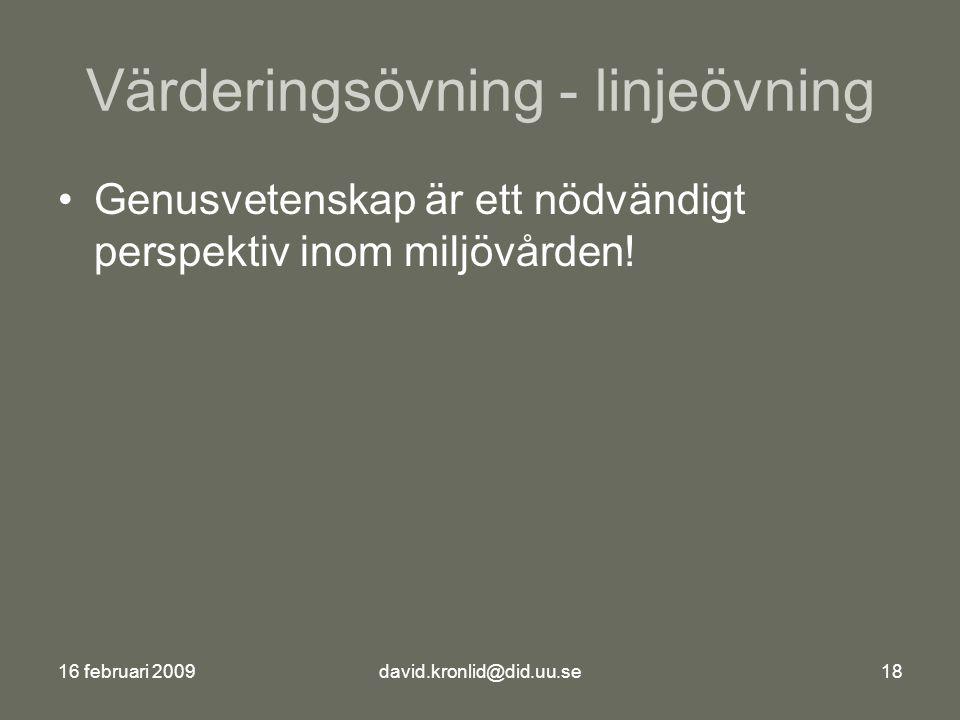 16 februari 2009david.kronlid@did.uu.se18 Värderingsövning - linjeövning Genusvetenskap är ett nödvändigt perspektiv inom miljövården!