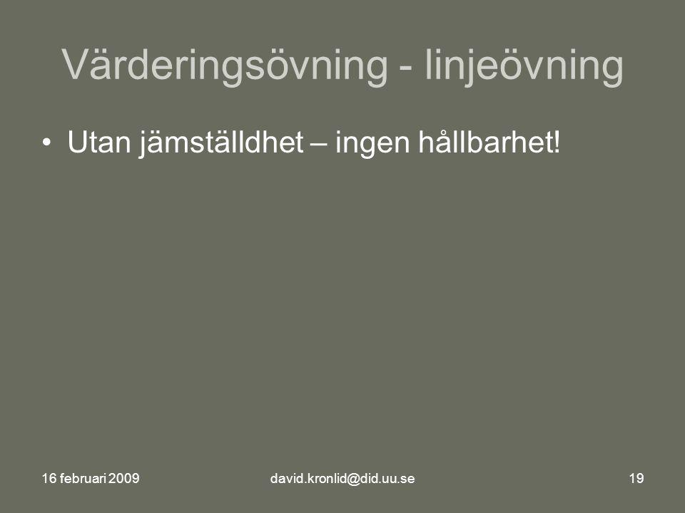 16 februari 2009david.kronlid@did.uu.se19 Värderingsövning - linjeövning Utan jämställdhet – ingen hållbarhet!