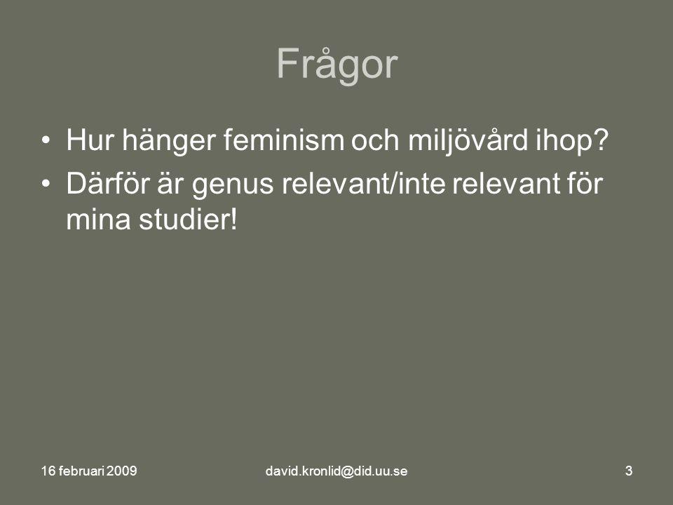 16 februari 2009david.kronlid@did.uu.se3 Frågor Hur hänger feminism och miljövård ihop.