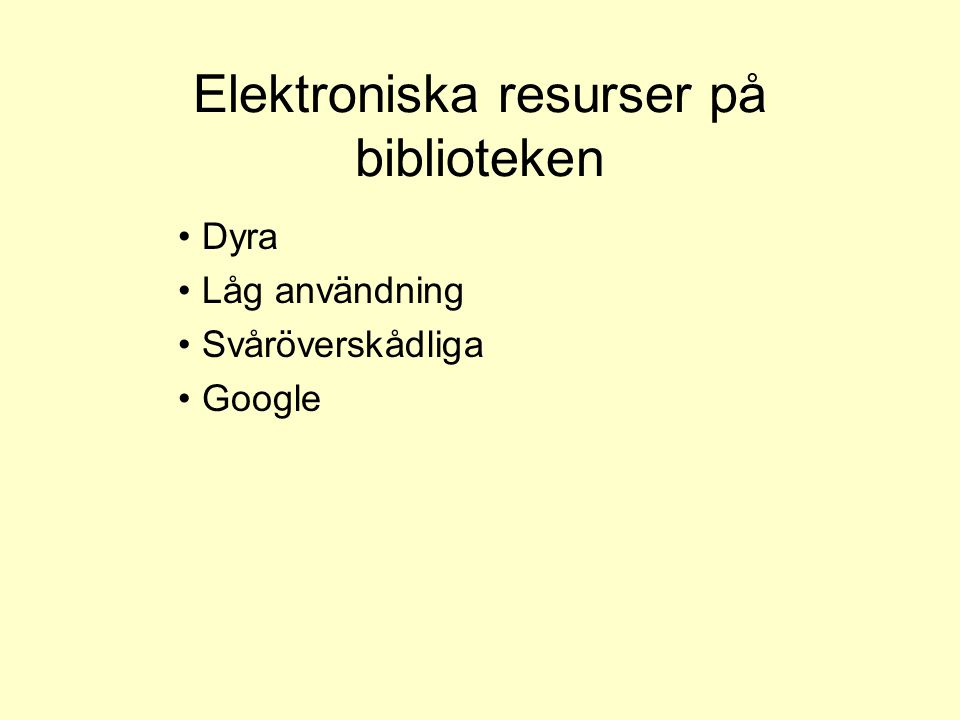 Elektroniska resurser på biblioteken Dyra Låg användning Svåröverskådliga Google