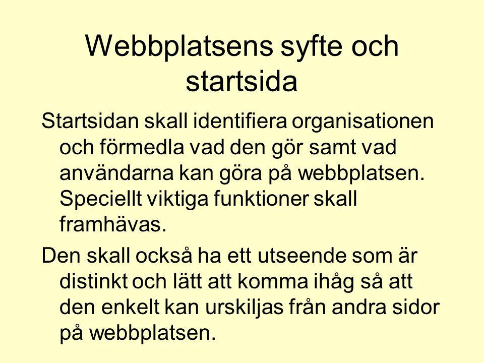 Webbplatsens syfte och startsida Startsidan skall identifiera organisationen och förmedla vad den gör samt vad användarna kan göra på webbplatsen. Spe