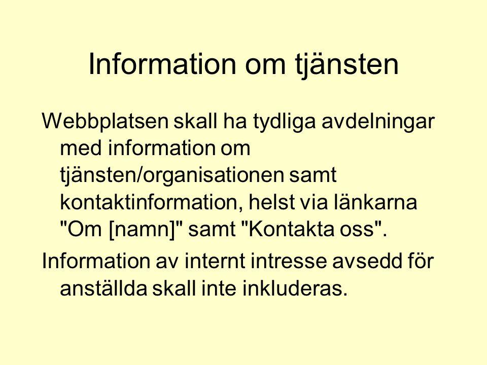 Information om tjänsten Webbplatsen skall ha tydliga avdelningar med information om tjänsten/organisationen samt kontaktinformation, helst via länkarn