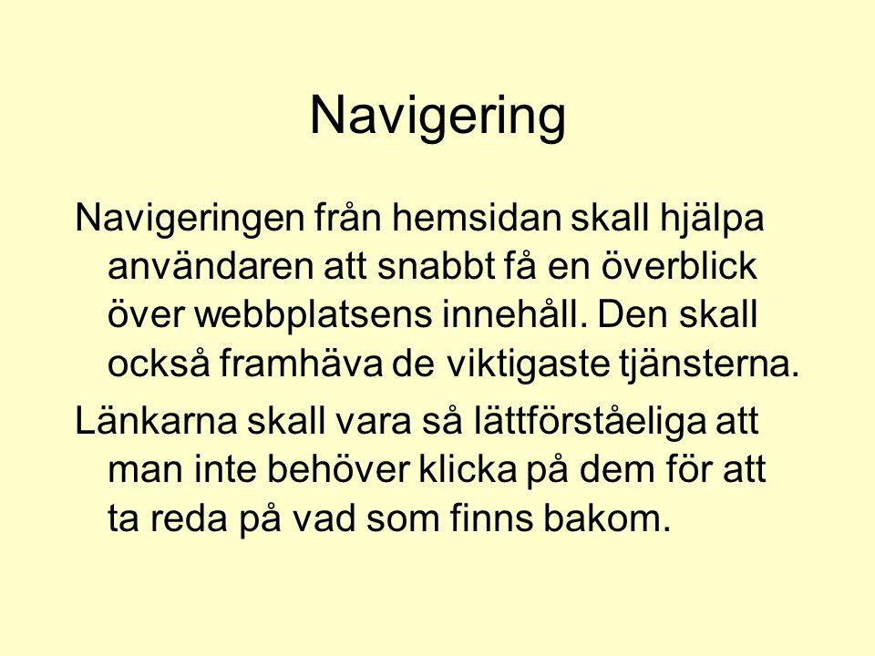 Navigering Navigeringen från hemsidan skall hjälpa användaren att snabbt få en överblick över webbplatsens innehåll. Den skall också framhäva de vikti