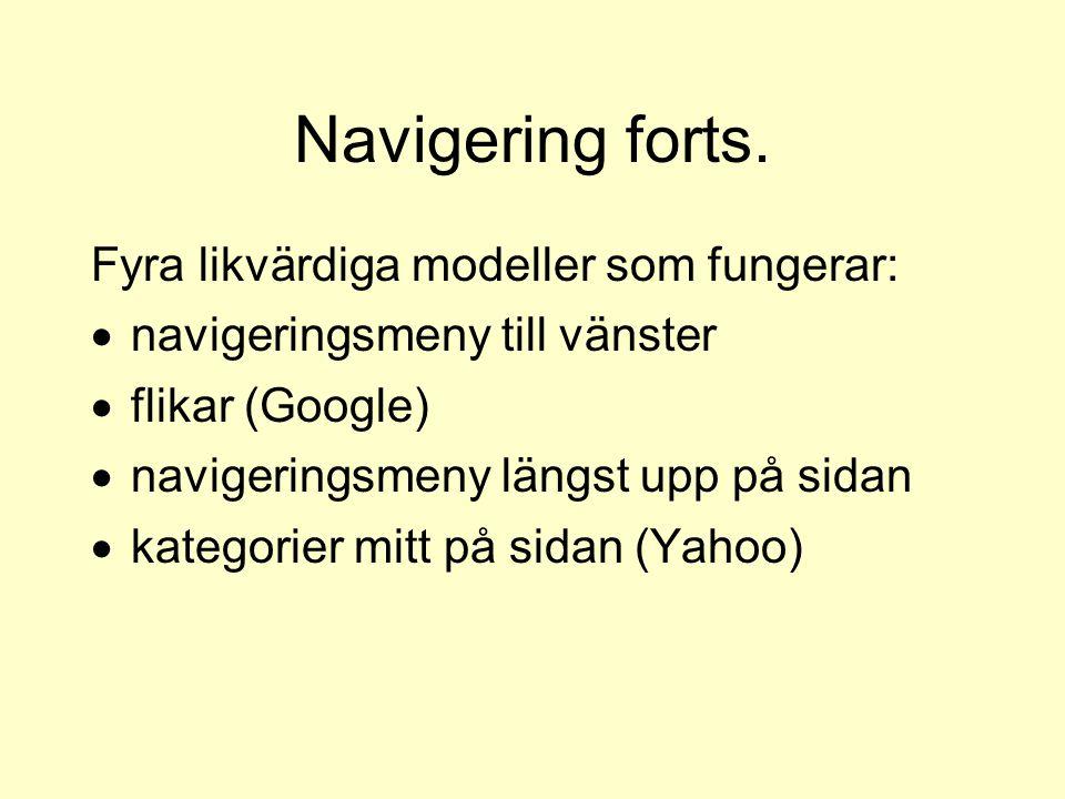 Navigering forts. Fyra likvärdiga modeller som fungerar:  navigeringsmeny till vänster  flikar (Google)  navigeringsmeny längst upp på sidan  kate