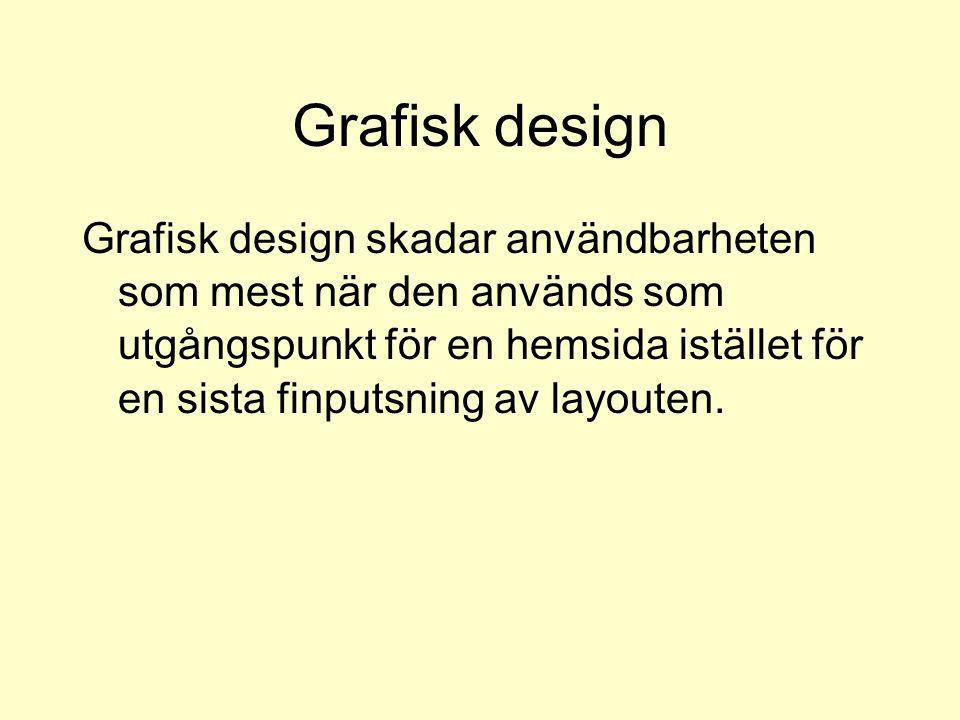 Grafisk design Grafisk design skadar användbarheten som mest när den används som utgångspunkt för en hemsida istället för en sista finputsning av layo