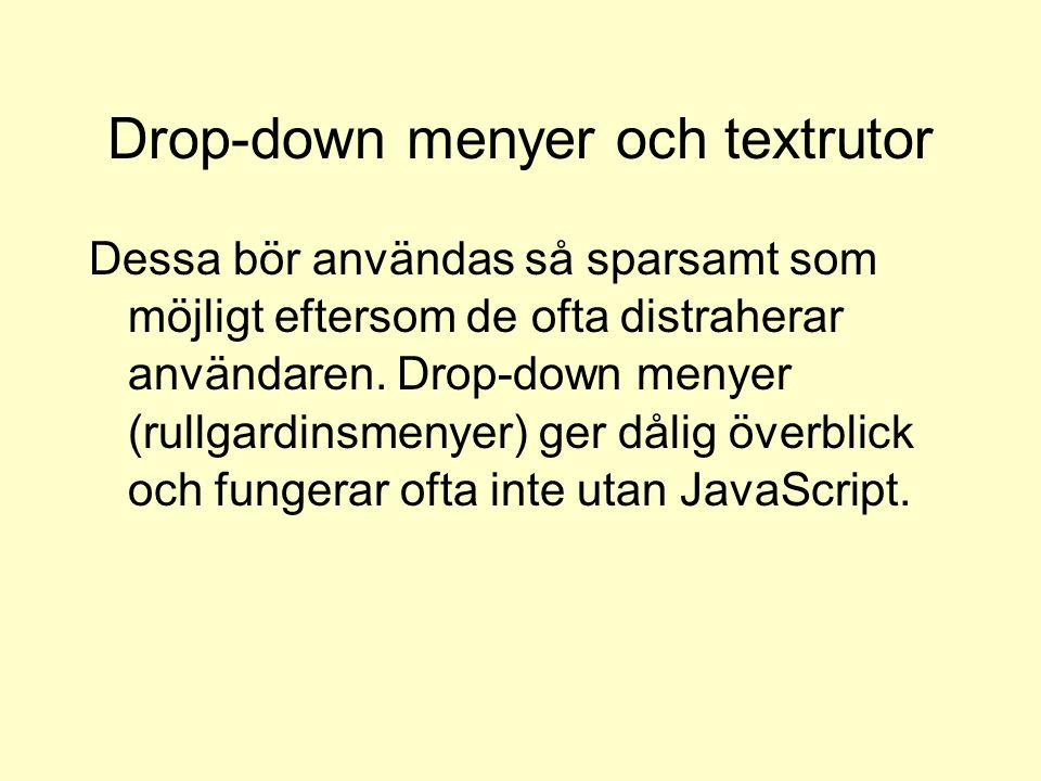 Drop-down menyer och textrutor Dessa bör användas så sparsamt som möjligt eftersom de ofta distraherar användaren.