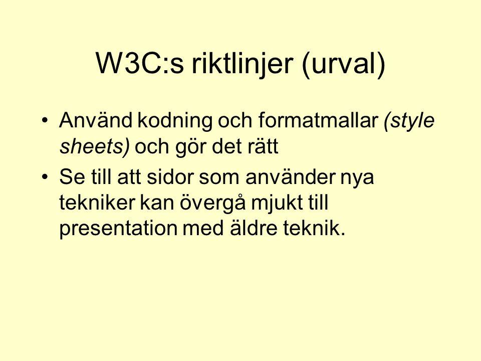 W3C:s riktlinjer (urval) Använd kodning och formatmallar (style sheets) och gör det rätt Se till att sidor som använder nya tekniker kan övergå mjukt