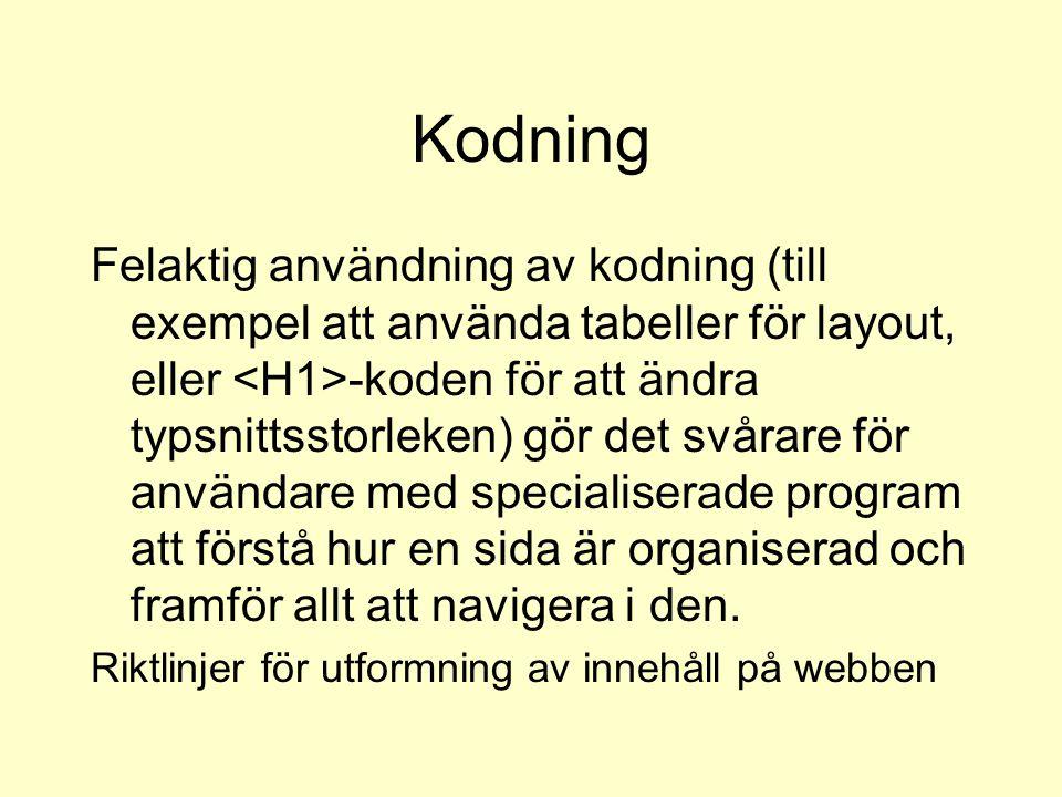 Kodning Felaktig användning av kodning (till exempel att använda tabeller för layout, eller -koden för att ändra typsnittsstorleken) gör det svårare f