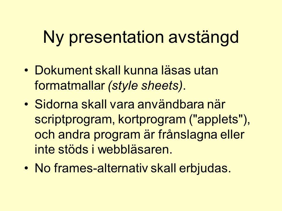 Ny presentation avstängd Dokument skall kunna läsas utan formatmallar (style sheets). Sidorna skall vara användbara när scriptprogram, kortprogram (