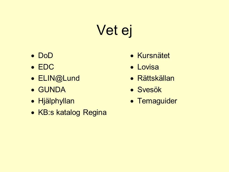 Vet ej  DoD  EDC  ELIN@Lund  GUNDA  Hjälphyllan  KB:s katalog Regina  Kursnätet  Lovisa  Rättskällan  Svesök  Temaguider