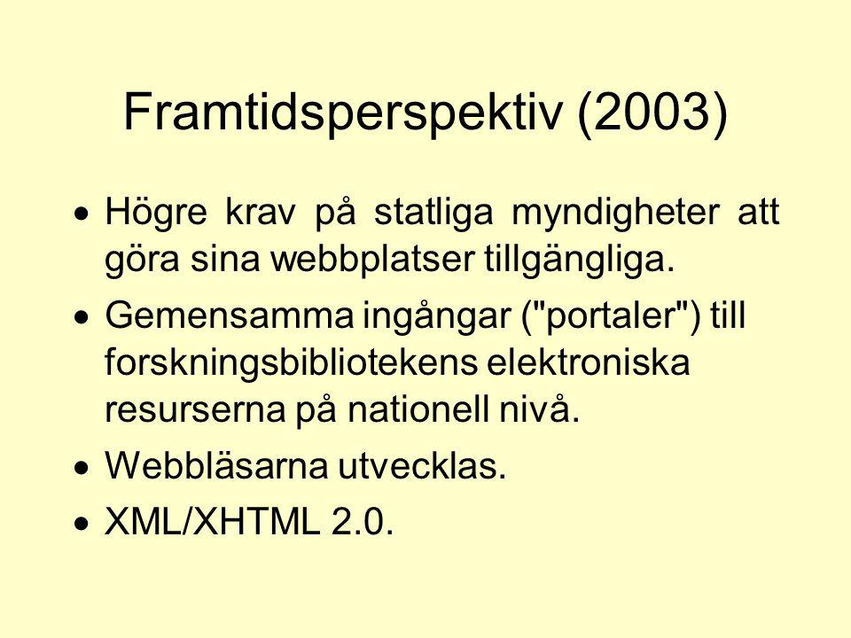 Framtidsperspektiv (2003)  Högre krav på statliga myndigheter att göra sina webbplatser tillgängliga.  Gemensamma ingångar (