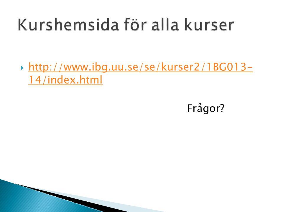  http://www.ibg.uu.se/se/kurser2/1BG013- 14/index.html http://www.ibg.uu.se/se/kurser2/1BG013- 14/index.html Frågor