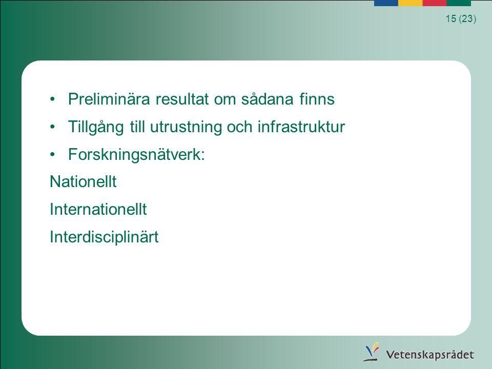 15 (23) Preliminära resultat om sådana finns Tillgång till utrustning och infrastruktur Forskningsnätverk: Nationellt Internationellt Interdisciplinär