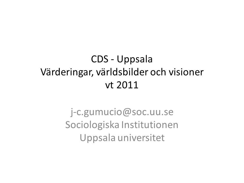 CDS - Uppsala Värderingar, världsbilder och visioner vt 2011 j-c.gumucio@soc.uu.se Sociologiska Institutionen Uppsala universitet