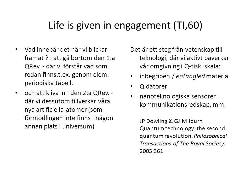 Life is given in engagement (TI,60) Vad innebär det när vi blickar framåt .