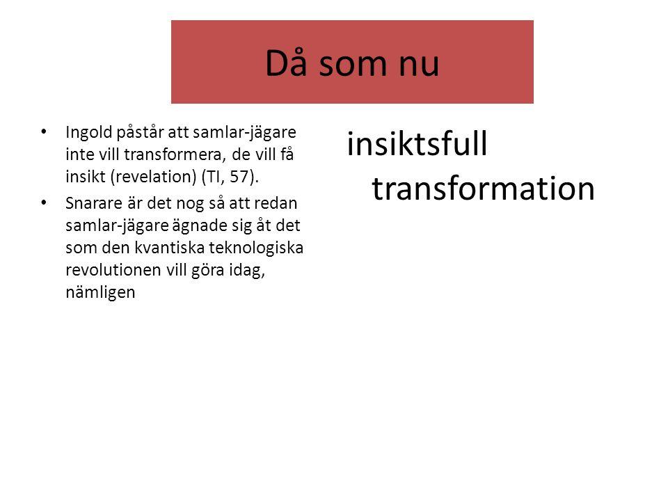 Då som nu Ingold påstår att samlar-jägare inte vill transformera, de vill få insikt (revelation) (TI, 57).