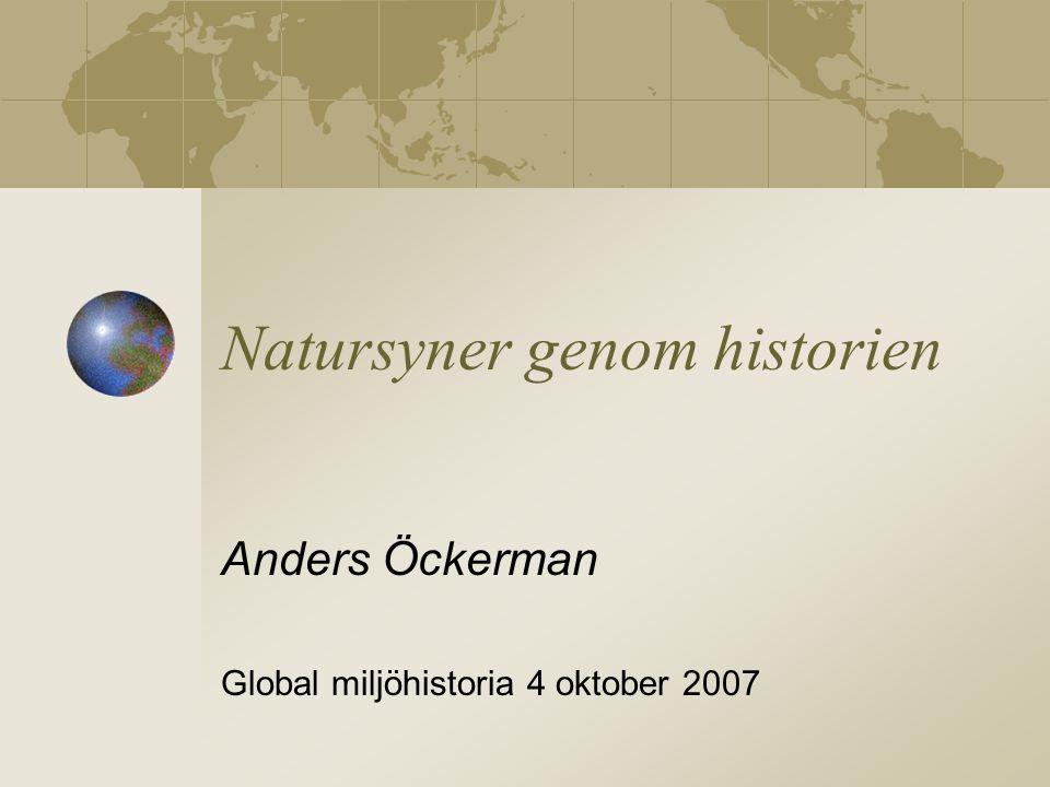 Natursyner genom historien Anders Öckerman Global miljöhistoria 4 oktober 2007