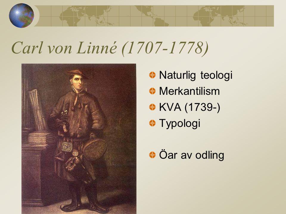 Carl von Linné (1707-1778) Naturlig teologi Merkantilism KVA (1739-) Typologi Öar av odling