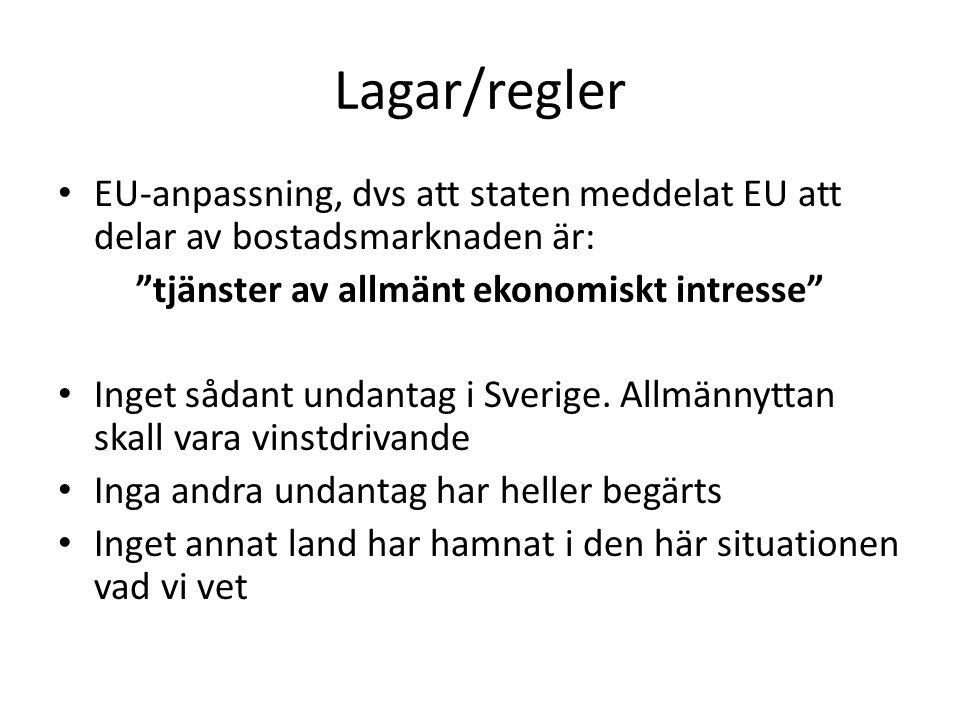 Lagar/regler EU-anpassning, dvs att staten meddelat EU att delar av bostadsmarknaden är: tjänster av allmänt ekonomiskt intresse Inget sådant undantag i Sverige.