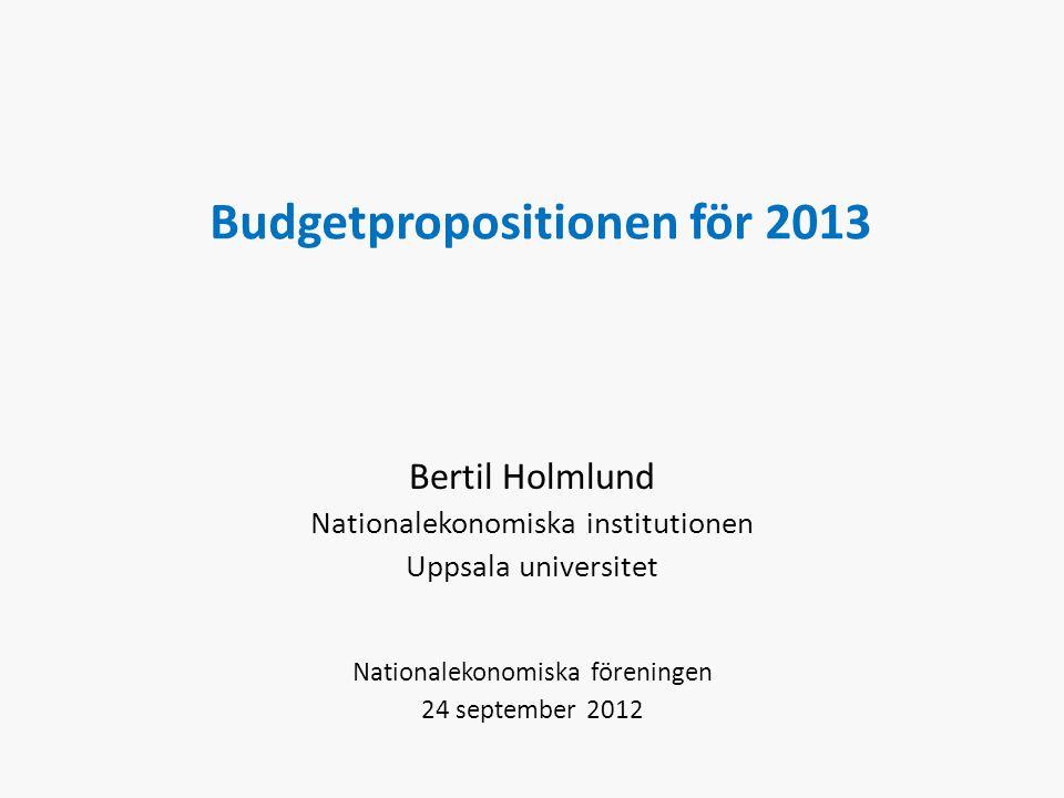 Budgetpropositionen för 2013 Bertil Holmlund Nationalekonomiska institutionen Uppsala universitet Nationalekonomiska föreningen 24 september 2012