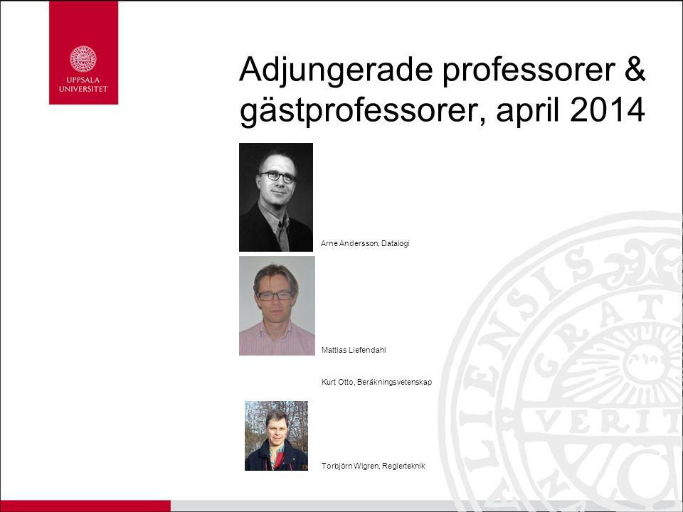 Adjungerade professorer & gästprofessorer, april 2014 Torbjörn Wigren, Reglerteknik Mattias Liefendahl Kurt Otto, Beräkningsvetenskap Arne Andersson,