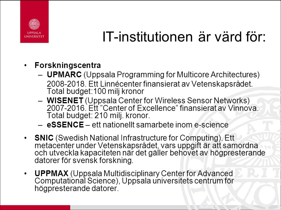 IT-institutionen är värd för: Forskningscentra –UPMARC (Uppsala Programming for Multicore Architectures) 2008-2018. Ett Linnécenter finansierat av Vet