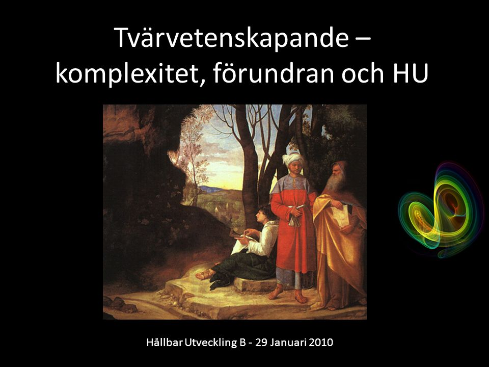 Tvärvetenskapande – komplexitet, förundran och HU Hållbar Utveckling B - 29 Januari 2010
