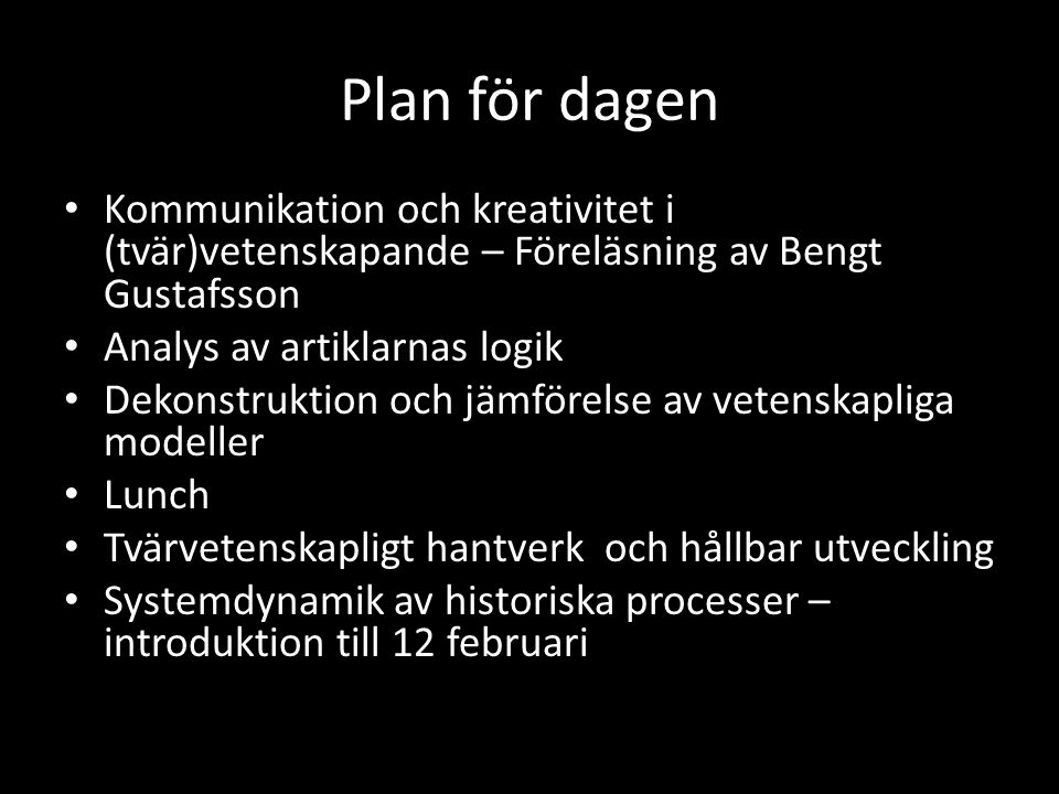 Plan för dagen Kommunikation och kreativitet i (tvär)vetenskapande – Föreläsning av Bengt Gustafsson Analys av artiklarnas logik Dekonstruktion och jä