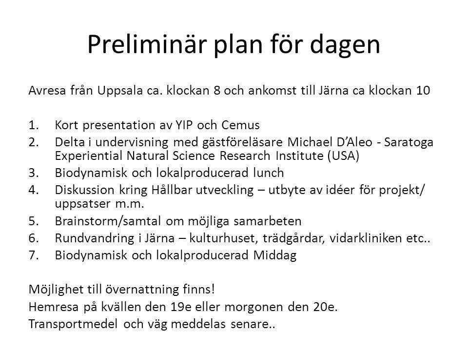 Preliminär plan för dagen Avresa från Uppsala ca.