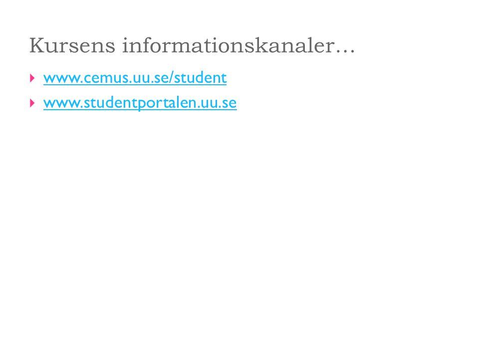 Kursens informationskanaler…  www.cemus.uu.se/student www.cemus.uu.se/student  www.studentportalen.uu.se www.studentportalen.uu.se