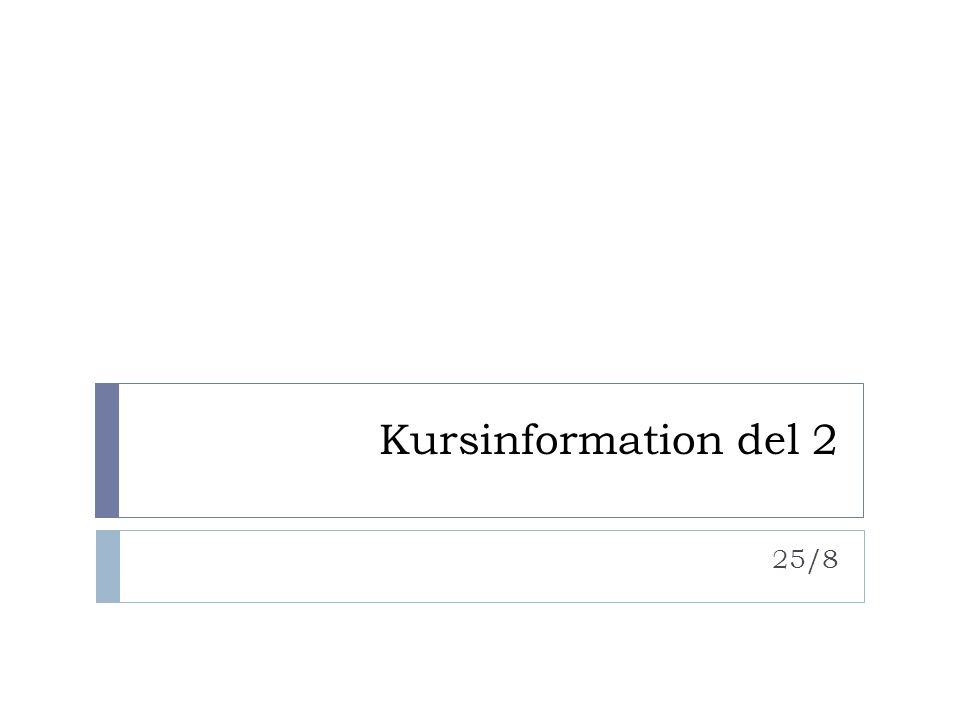 Kursinformation del 2 25/8