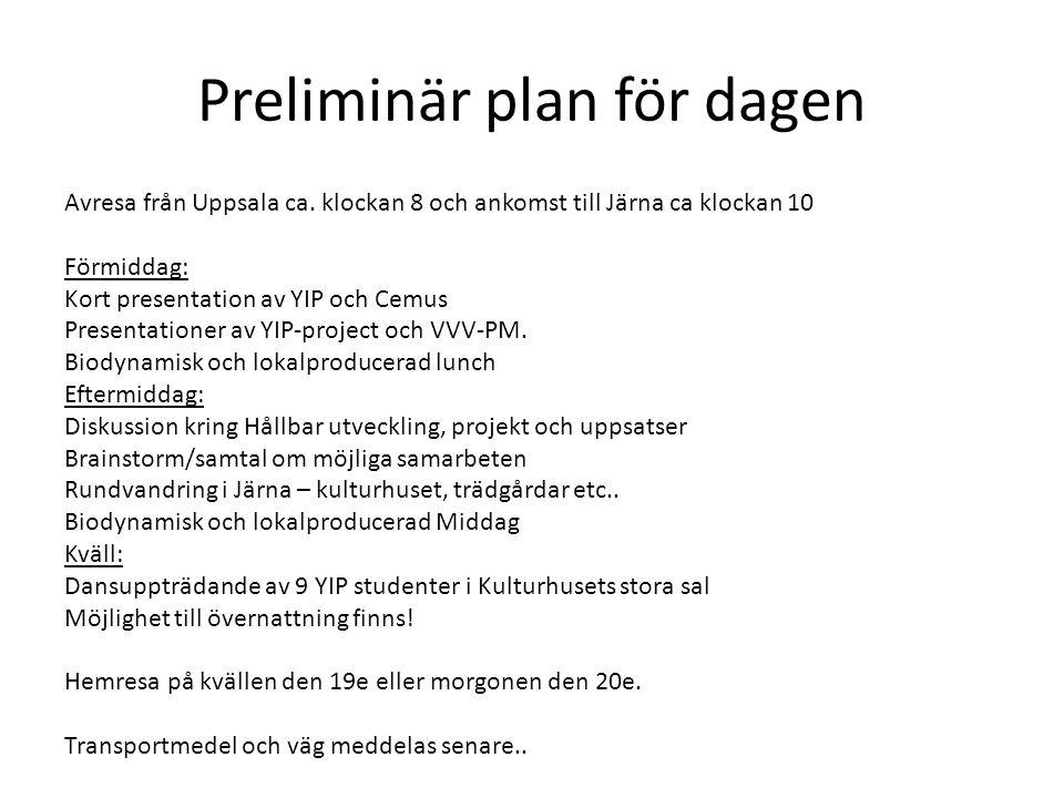 Preliminär plan för dagen Avresa från Uppsala ca. klockan 8 och ankomst till Järna ca klockan 10 Förmiddag: Kort presentation av YIP och Cemus Present