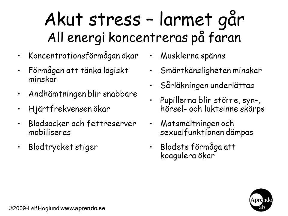 Akut stress – larmet går All energi koncentreras på faran Koncentrationsförmågan ökar Förmågan att tänka logiskt minskar Andhämtningen blir snabbare H