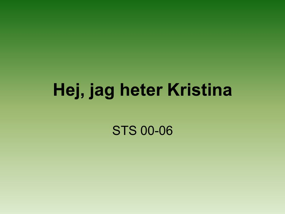 Hej, jag heter Kristina STS 00-06