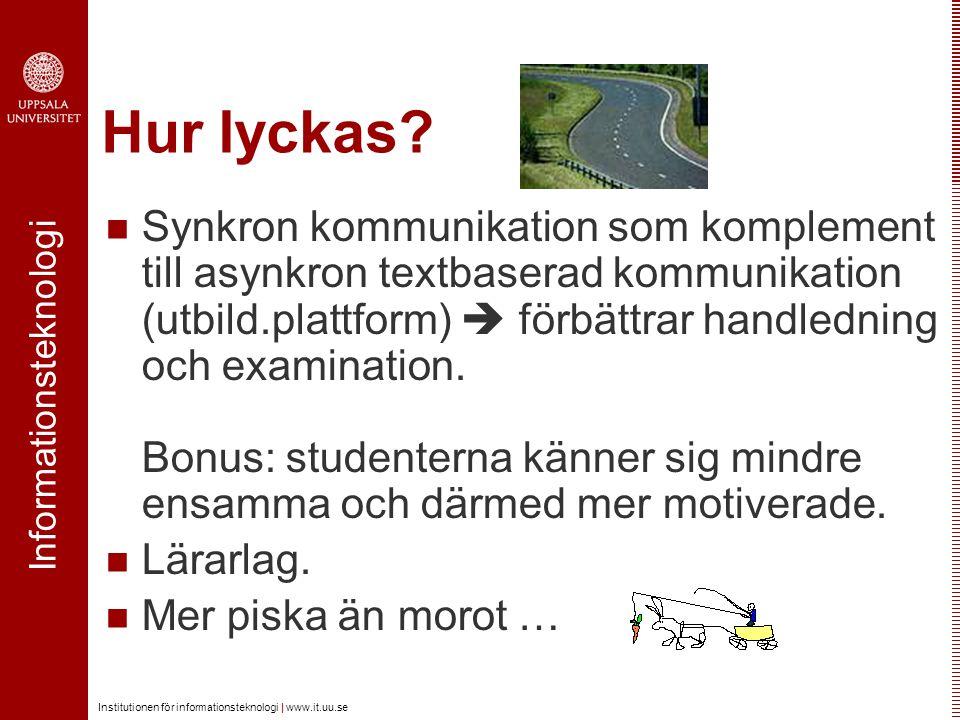Informationsteknologi Institutionen för informationsteknologi | www.it.uu.se Hur lyckas? Synkron kommunikation som komplement till asynkron textbasera
