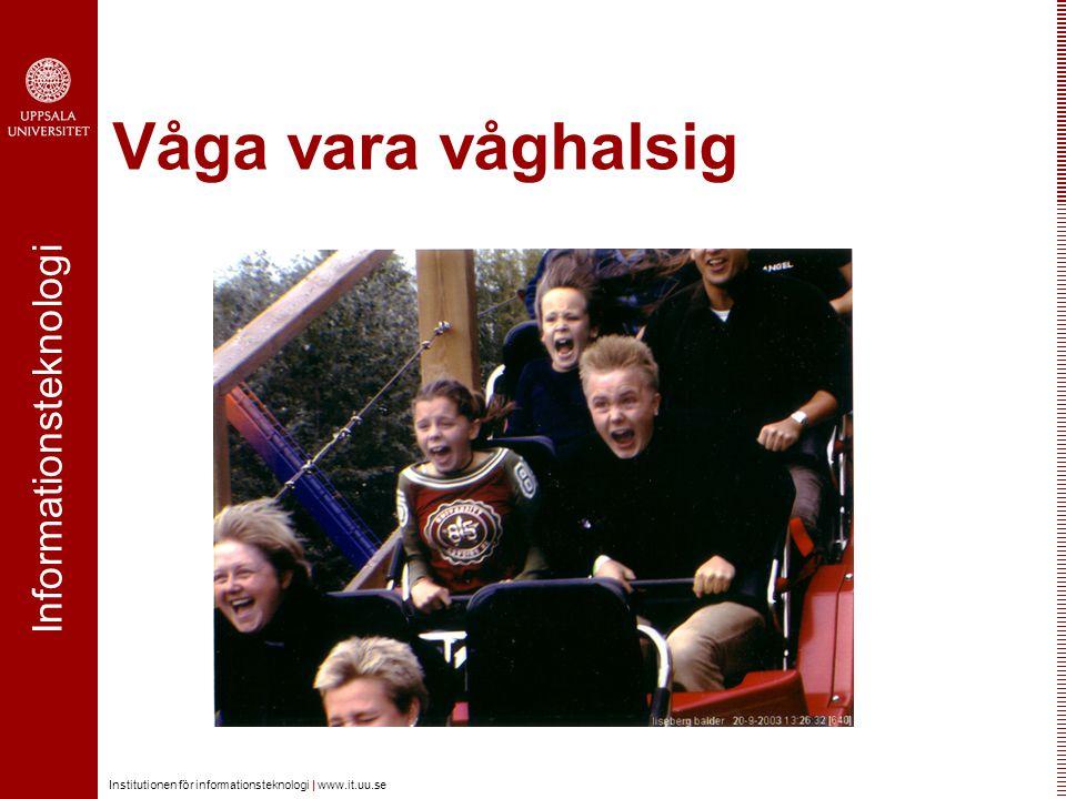 Informationsteknologi Institutionen för informationsteknologi | www.it.uu.se Våga vara våghalsig