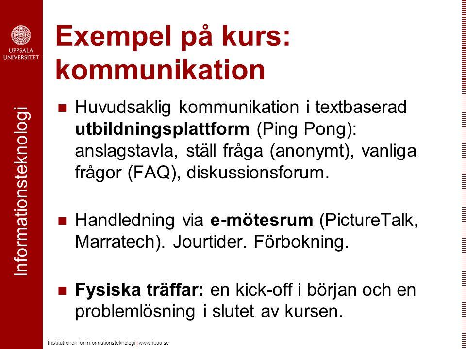 Informationsteknologi Institutionen för informationsteknologi | www.it.uu.se Exempel på kurs: kommunikation Huvudsaklig kommunikation i textbaserad ut