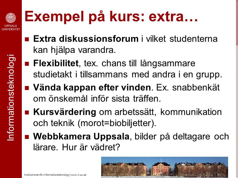 Informationsteknologi Institutionen för informationsteknologi | www.it.uu.se Exempel på kurs: extra… Extra diskussionsforum i vilket studenterna kan h