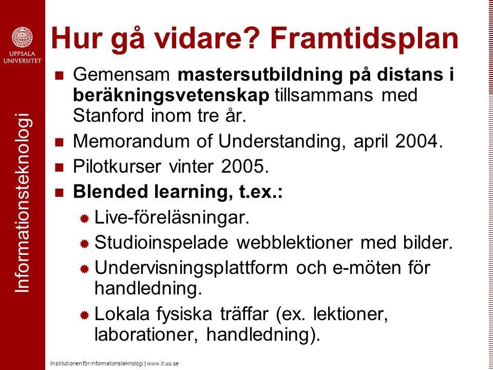 Informationsteknologi Institutionen för informationsteknologi | www.it.uu.se Hur gå vidare? Framtidsplan Gemensam mastersutbildning på distans i beräk