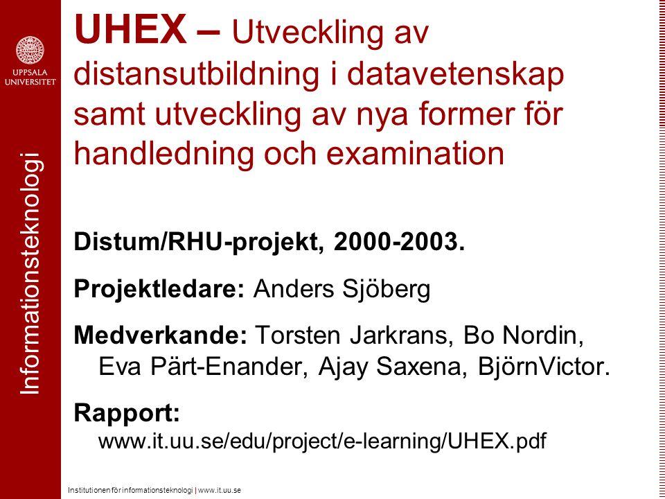 Informationsteknologi Institutionen för informationsteknologi | www.it.uu.se UHEX – Utveckling av distansutbildning i datavetenskap samt utveckling av