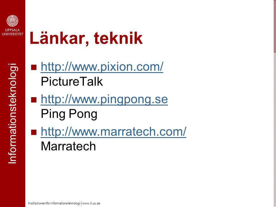 Informationsteknologi Institutionen för informationsteknologi | www.it.uu.se Länkar, teknik http://www.pixion.com/ PictureTalk http://www.pixion.com/