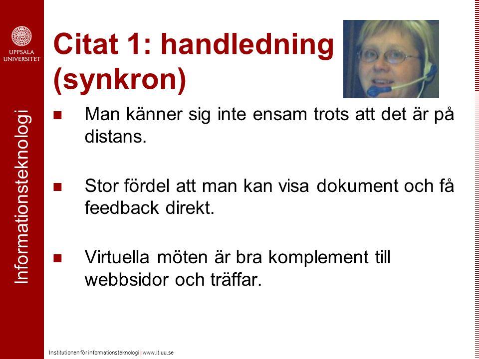Informationsteknologi Institutionen för informationsteknologi | www.it.uu.se Citat 1: handledning (synkron) Man känner sig inte ensam trots att det är