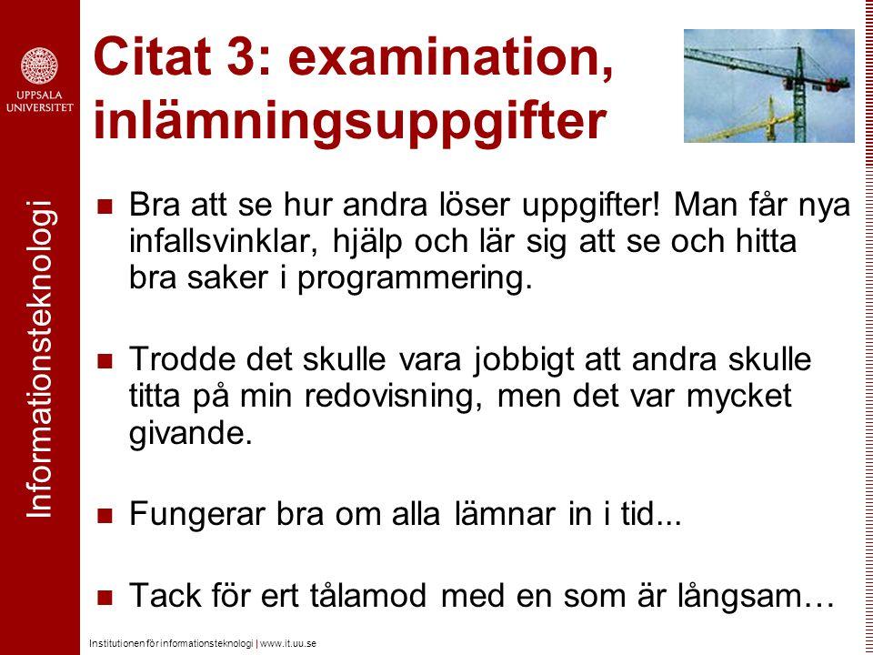 Informationsteknologi Institutionen för informationsteknologi | www.it.uu.se Citat 3: examination, inlämningsuppgifter Bra att se hur andra löser uppg