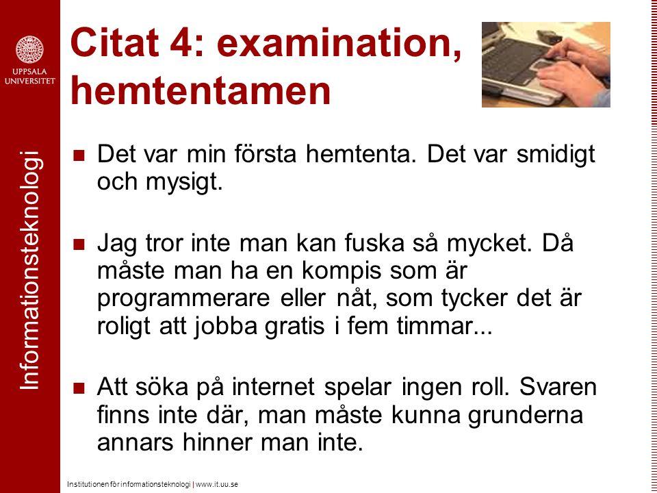 Informationsteknologi Institutionen för informationsteknologi | www.it.uu.se Citat 4: examination, hemtentamen Det var min första hemtenta. Det var sm
