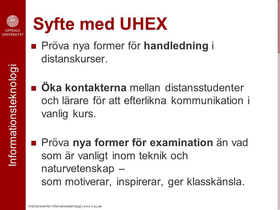 Informationsteknologi Institutionen för informationsteknologi | www.it.uu.se Syfte med UHEX Pröva nya former för handledning i distanskurser. Öka kont