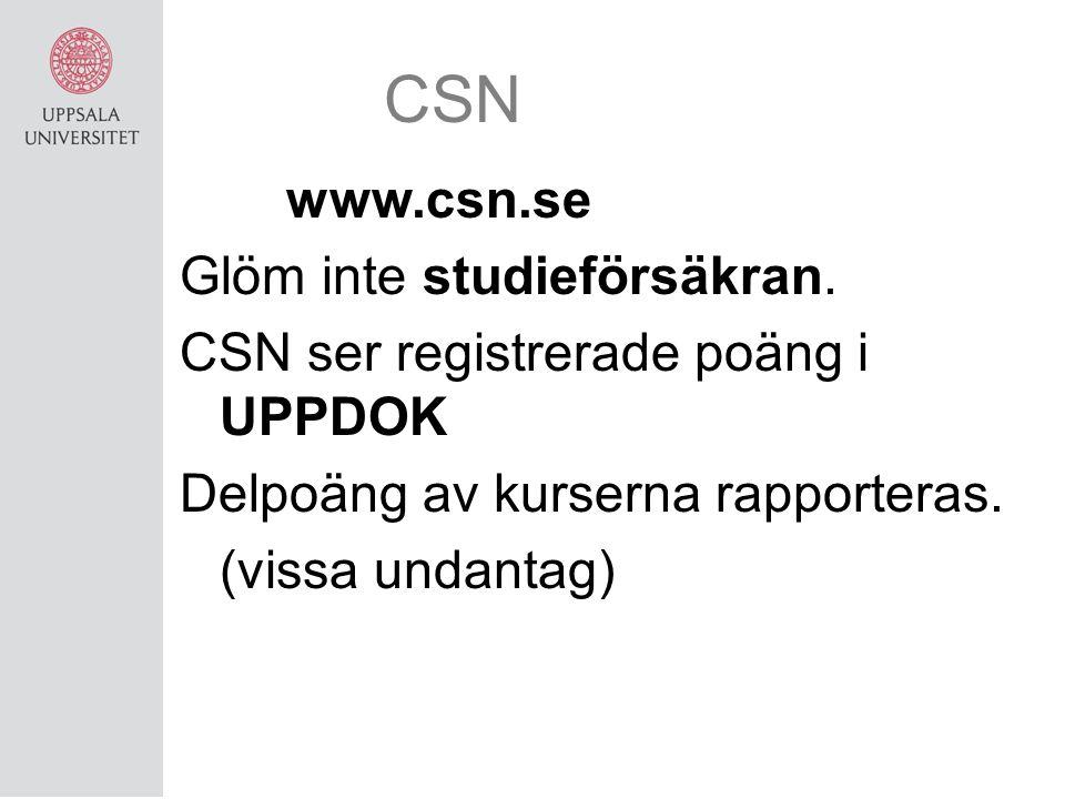 CSN www.csn.se Glöm inte studieförsäkran. CSN ser registrerade poäng i UPPDOK Delpoäng av kurserna rapporteras. (vissa undantag)